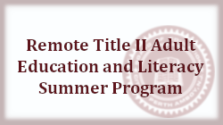 Remote Title II Adult Education and Literacy Summer Program