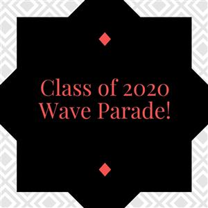 Class of 2020 Wave Parade Information!